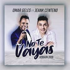 03 No te vayas – Omar Geles Ft Jean Carlos Centeno